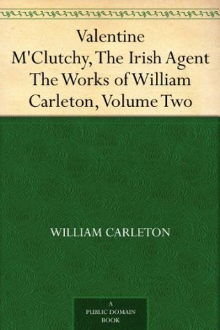 Valentine MClutchy, The Irish Agent The Works of William Carleton, Volume Two William Carleton