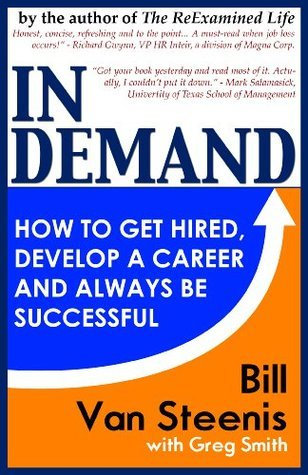 In Demand: How to Get Hired, Develop Your Career and Always be Successful Bill Van Steenis