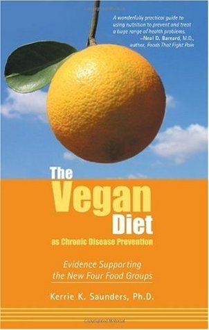 The Vegan Diet As Chronic Disease Prevention: Evidence Supporting the New Four Food Groups Kerrie K. Saunders