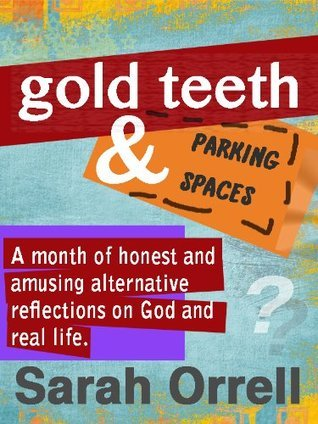 Gold teeth and parking spaces  by  Sarah Orrell