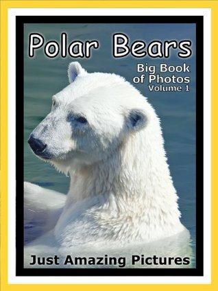 Just Polar Bear Photos! Big Book of Photographs & Pictures of Polar Bears, Vol. 1 Big Book of Photos