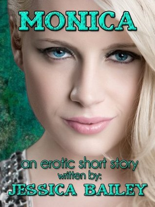 Monica: An Erotic Short Story  by  Jessica Bailey