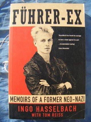 Führer Ex: Memoirs Of A Former Neo Nazi  by  Ingo Hasselbach