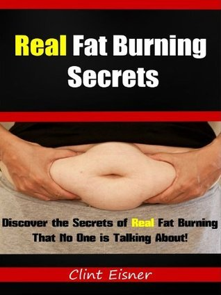 Real Fat Burning Secrets: Discover the Secrets of Real Fat Burning That No One is Talking About  by  Clint Eisner