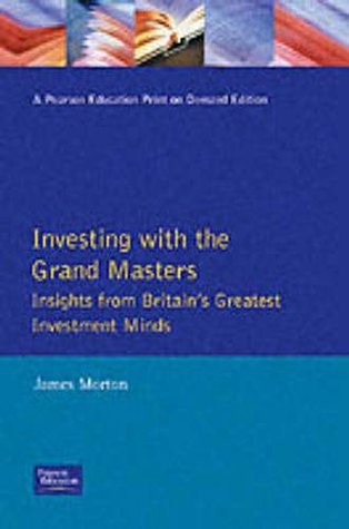 Investing with the Grand Masters: Insights from Britains Greatest Investment Minds James Morton