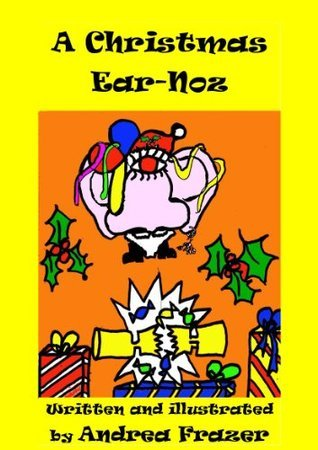 A Christmas Ear-Noz (An illustrated Read-It-To-Me Book) Andrea Frazer