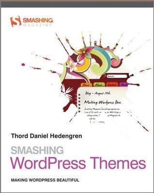 Smashing WordPress Themes: Making WordPress Beautiful (Smashing Magazine Book Series)  by  Thord Daniel Hedengren