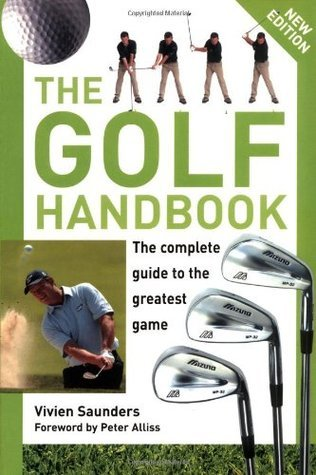 The Golf Handbook: The Complete Guide to the Greatest Game. Vivien Saunders  by  Vivien Saunders