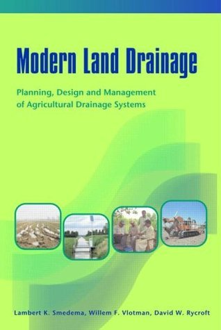 Modern Land Drainage: Planning, Design and Management of Agricultural Drainage Systems  by  Smedema K. Smedema