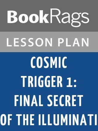 Cosmic Trigger I: Final Secret of the Illuminati Lesson Plans  by  BookRags