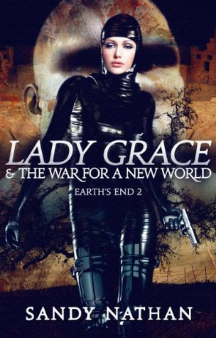Lady Grace & the War  for a New World  (Earths End 2)  by  Sandy Nathan