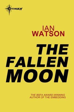 The Fallen Moon  by  Ian Watson