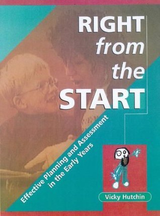 Right From The Start: Effective Planning And Assessment In The Early Years Vicky Hutchin