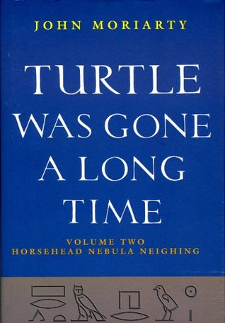 Turtle Was Gone a Long Time Volume 2: Horsehead Nebula Neighing  by  John  Moriarty