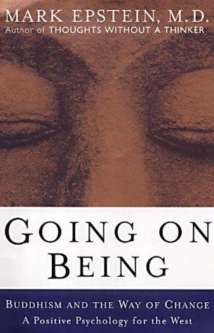 Going On Being: Buddhism And The Way Of Change: A Positive Psychology For The West  by  Mark Epstein