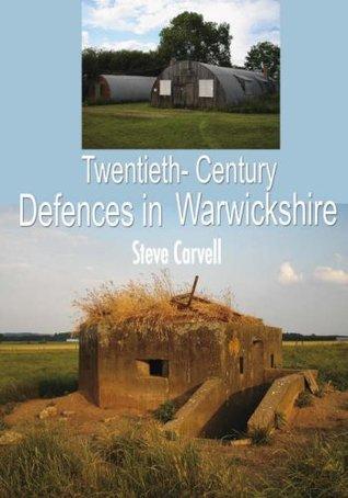 Twentieth Century Defences in Warwickshire Steve Carvell