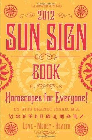 Llewellyns 2012 Sun Sign Book: Horoscopes for Everyone (Annuals - Sun Sign Book)  by  Llewellyn Publications