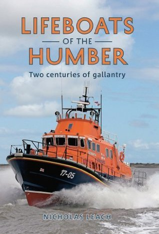 Lifeboats of the Humber: Two Centuries of Gallantry Nicholas Leach