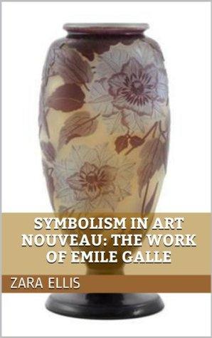 Symbolism in Art Nouveau: The Work of Emile Galle Zara Ellis