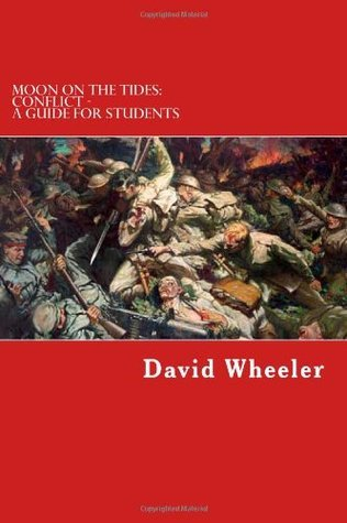 Moon on the Tides: Conflict - A Guide for Students David Wheeler