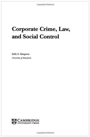 Corporate Crime, Law, and Social Control (Cambridge Studies in Criminology) Sally S. Simpson