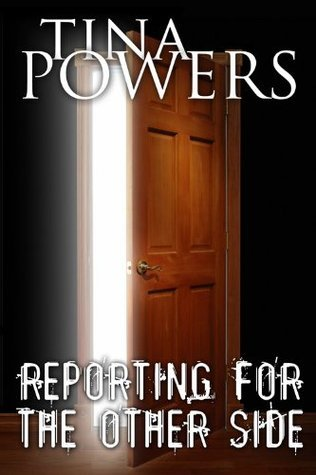 Reporting for the Other Side Tina Powers