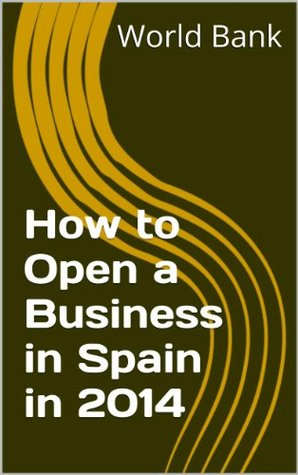 How to Open a Business in Spain in 2014 World Bank Group