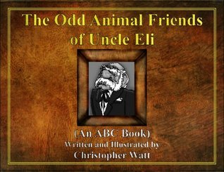 The Odd Animal Friends of Uncle Eli  by  Christopher Watt