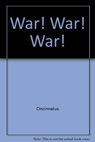War! War! War!  by  Cincinnatus