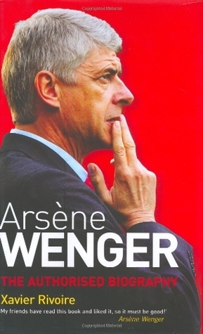 Arsene Wenger: The Biography  by  Xavier Rivoire