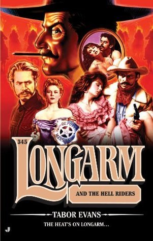 Longarm 345: Longarm and the Hell Riders  by  Tabor Evans