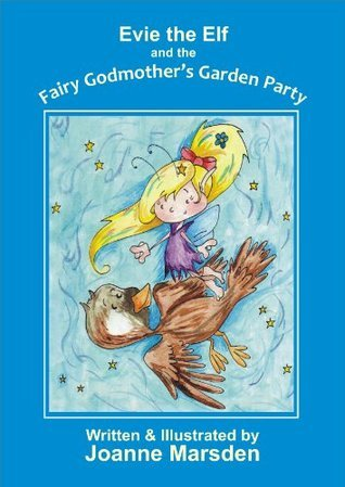 Evie the Elf and the Fairy Godmothers Party Joanne Marsden