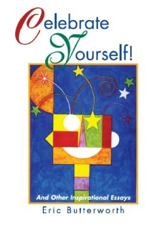 Celebrate Yourself! - And Other Inspirational Essays  by  Eric Butterworth