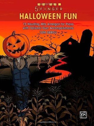 5 Finger Halloween Fun: 13 Haunting Hits Arranged for Piano with Optional Duet Accompaniments  by  Tom Gerou