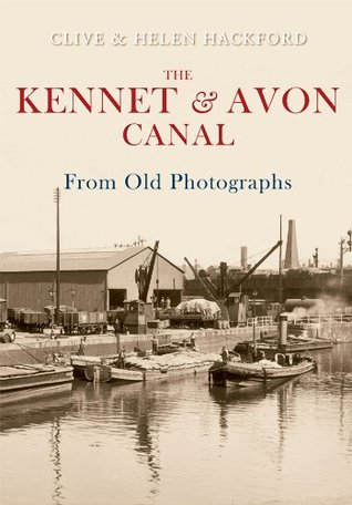 The Kennet and Avon Canal from Old Photographs  by  Clive Hackford