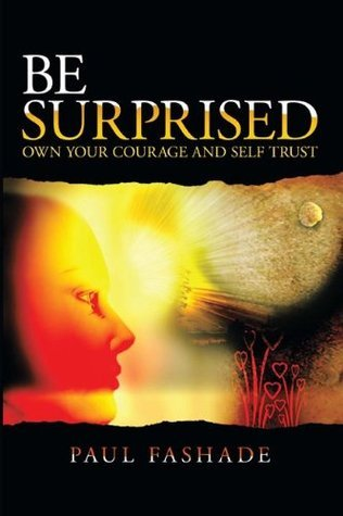 Be Surprised, own your courage and self trust  by  Paul Fashade