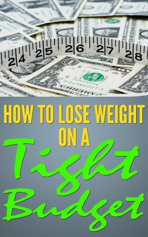 How to lose weight on a tight budget  by  Jennifer Cristo