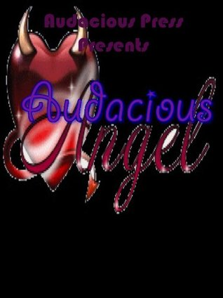 Audacious Angel  by  Girl With A. Dirty Mind