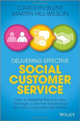 The Social Customer Service Revolution: How to Re-Define the Way You Serve Your Customers in the 21st Century  by  Martin Hill-Wilson