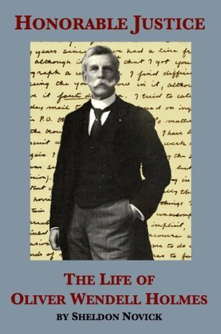 Honorable Justice: The Life of Oliver Wendell Holmes  by  Sheldon M. Novick