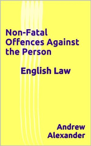 English Law - Non-Fatal Offences Against the Person (English Law Series.) Andrew Alexander