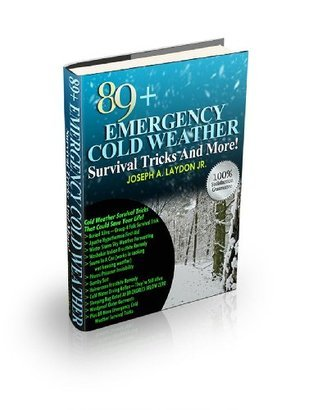 89+ Emergency Cold Weather Survival Tricks And More! Joseph A. Laydon Jr.