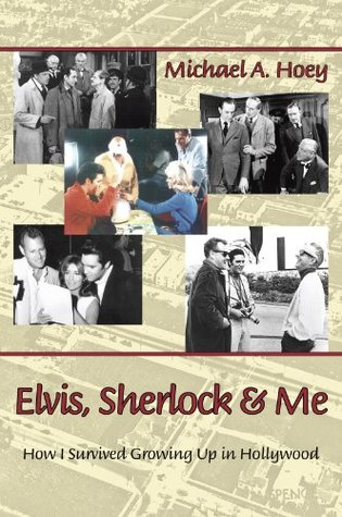 Elvis, Sherlock & Me: How I Survived Growing Up In Hollywood  by  Michael A. Hoey