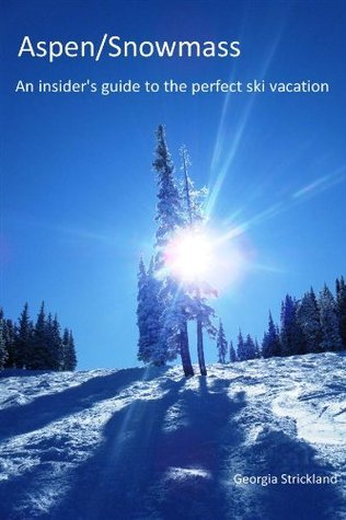 Aspen/Snowmass: An Insiders Guide to the Perfect Ski Vacation  by  Georgia Strickland