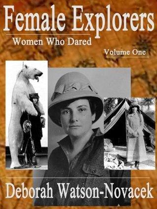 Female Explorers - Women Who Dared Deborah Watson-Novacek