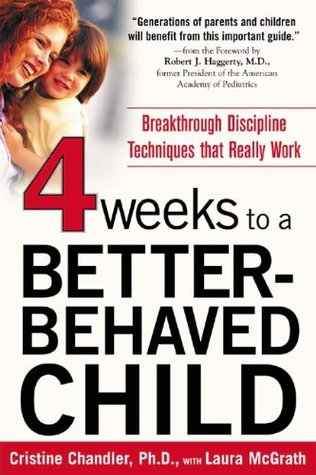 Four Weeks to a Better-Behaved Child : Breakthrough Discipline Techniques that Really Work Cristine Chandler