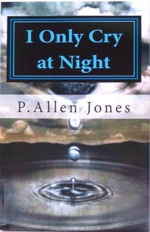 I Only Cry At Night, living with Sickle Cell Disease  by  P. Allen Jones