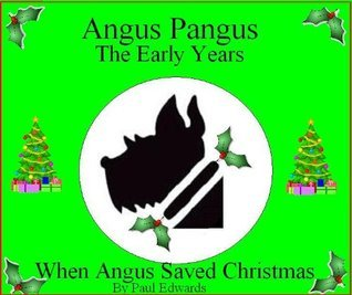Angus Pangus The Early Years - When Angus Saved Christmas Paul          Edwards