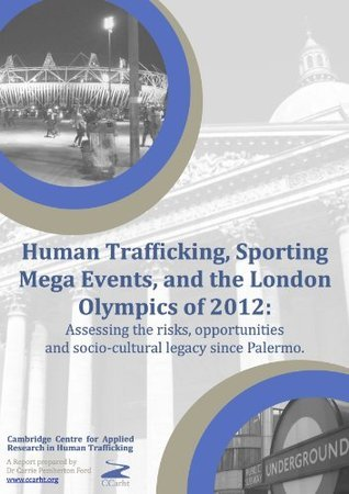 Human Trafficking, Sporting Mega-Events, and the London Olympics of 2012.  by  Carrie Pemberton Ford