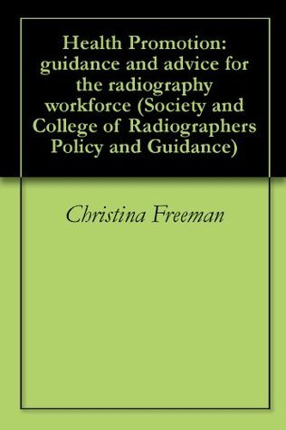 Health Promotion: guidance and advice for the radiography workforce Christina Freeman